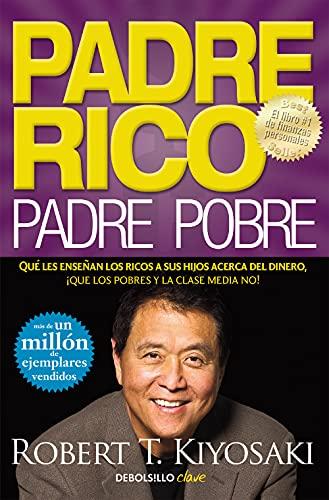Padre Rico, padre Pobre: Qué les enseñan los ricos a sus hijos acerca del dinero, ¡que los pobres y la clase media no!