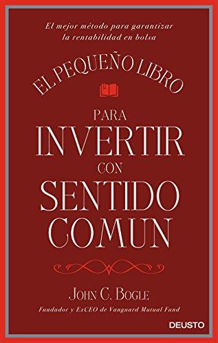 El pequeño libro para invertir con sentido común: El mejor método para garantizar la rentabilidad en bolsa (Sin colección)