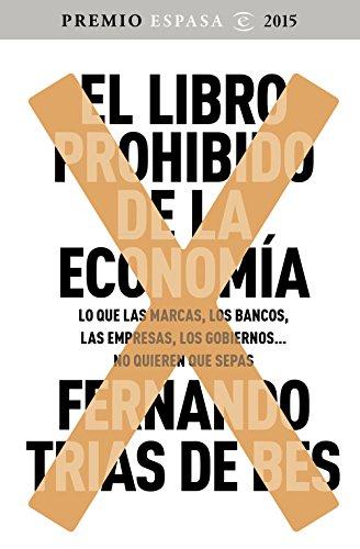 El libro prohibido de la economía: Ganador Premio Espasa 2015. Lo que las marcas, los bancos, las empresas, los gobiernos... no quieren que...